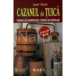 Cazanul de tuica - Tehnici de fermentatie si distilare - Josef Pischl - Editura Mast