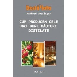 Cum producem cele mai bune bauturi distilate. Manfred Gossinger
