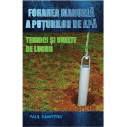 Forarea manuala a puturilor de apa. Tehnici si ulelte de lucru. Paul Sawyers