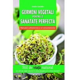 Germeni vegetali pentru o sanatate perfecta Manualul cultivatorului si al consumatorului Grazia Cacciola