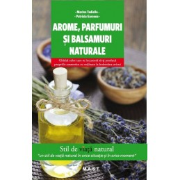 Arome, parfumuri si balsamuri naturale. Marina Tadiello, Patrizia Garzena